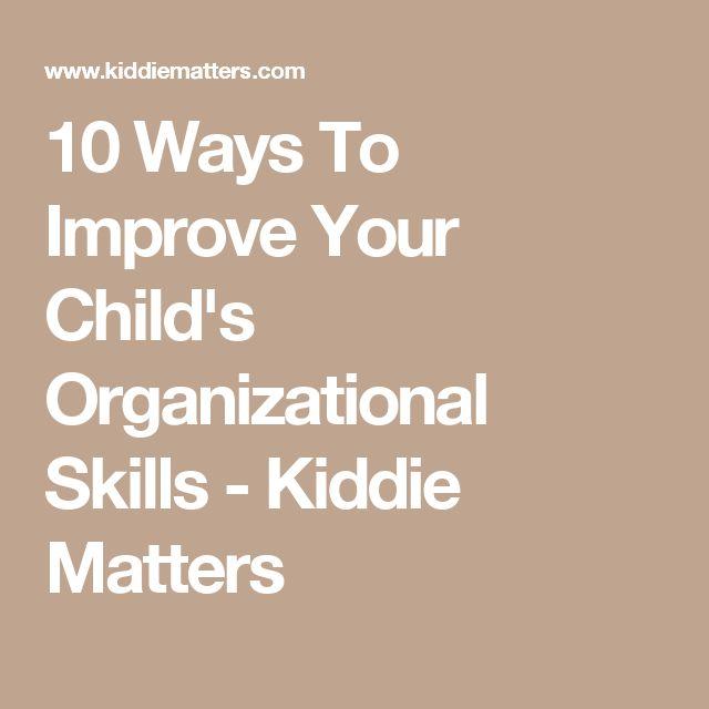 10 Ways To Improve Your Child's Organizational Skills - Kiddie Matters
