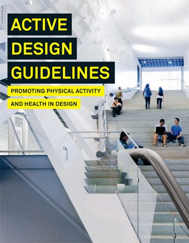 Active Design Guidelines - The Active Design Guidelines provides architects and urban designers with a manual of strategies for creating healthier buildings, streets, and urban spaces, based on the latest academic research and best practices in the field.