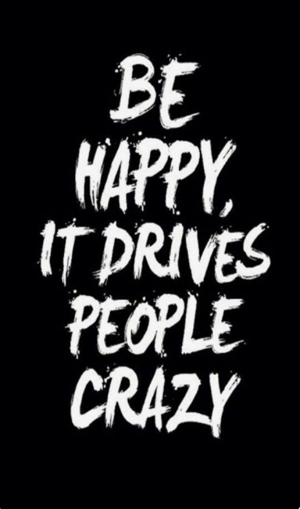 Be happy it drives people crazy #motivational #quotes #phone