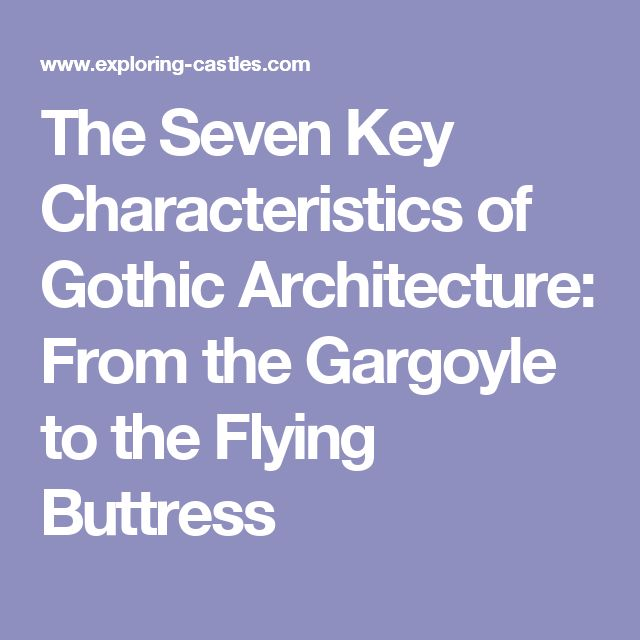 The Seven Key Characteristics of Gothic Architecture: From the Gargoyle to the Flying Buttress