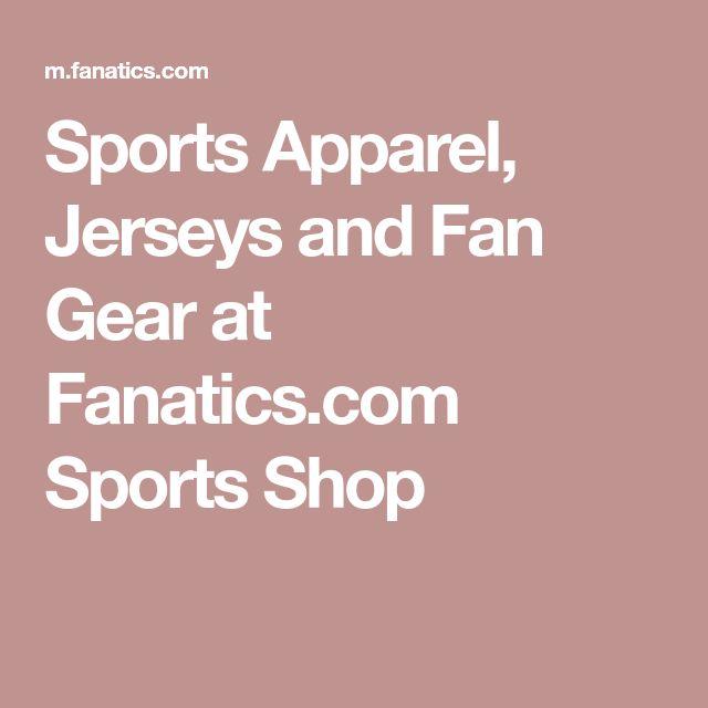 Sports Apparel, Jerseys and Fan Gear at Fanatics.com Sports Shop