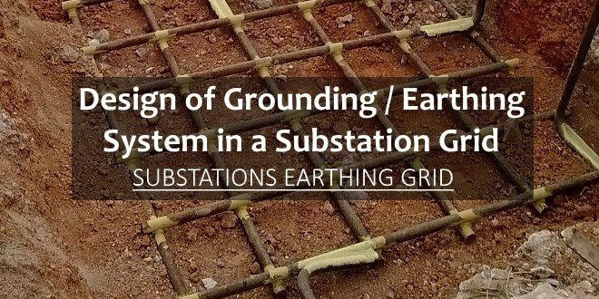 Design Of Earthing Grounding System In A Substation Grid
