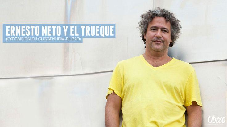 Ernesto Neto y el trueque (exposición en Guggenheim Bilbao)