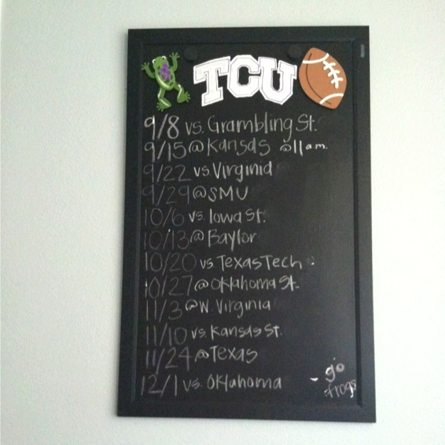 TCU game schedule!!  Paint a magnetic whiteboard with chalkboard paint, paint TCU logo on, add football/baseball/basketball magnets for the season.