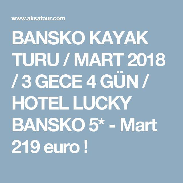 BANSKO  KAYAK TURU / MART 2018  / 3 GECE 4 GÜN / HOTEL LUCKY BANSKO  5* - Mart 219 euro !