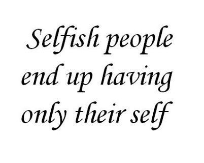 Sick Of Selfish People Quotes. QuotesGram