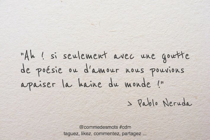 """""""Ah ! si seulement avec une goutte de poésie ou d'amour nous pouvions apaiser la haine du monde !"""" #citation #PabloNeruda #Neruda #citationdujour #penséepositive #proverbe #quote #quotes #dicton #poésie #amour #lecture #poème"""