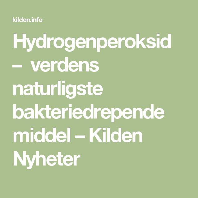 Hydrogenperoksid – verdens naturligste bakteriedrepende middel – Kilden Nyheter