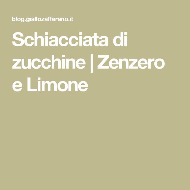 Schiacciata di zucchine | Zenzero e Limone
