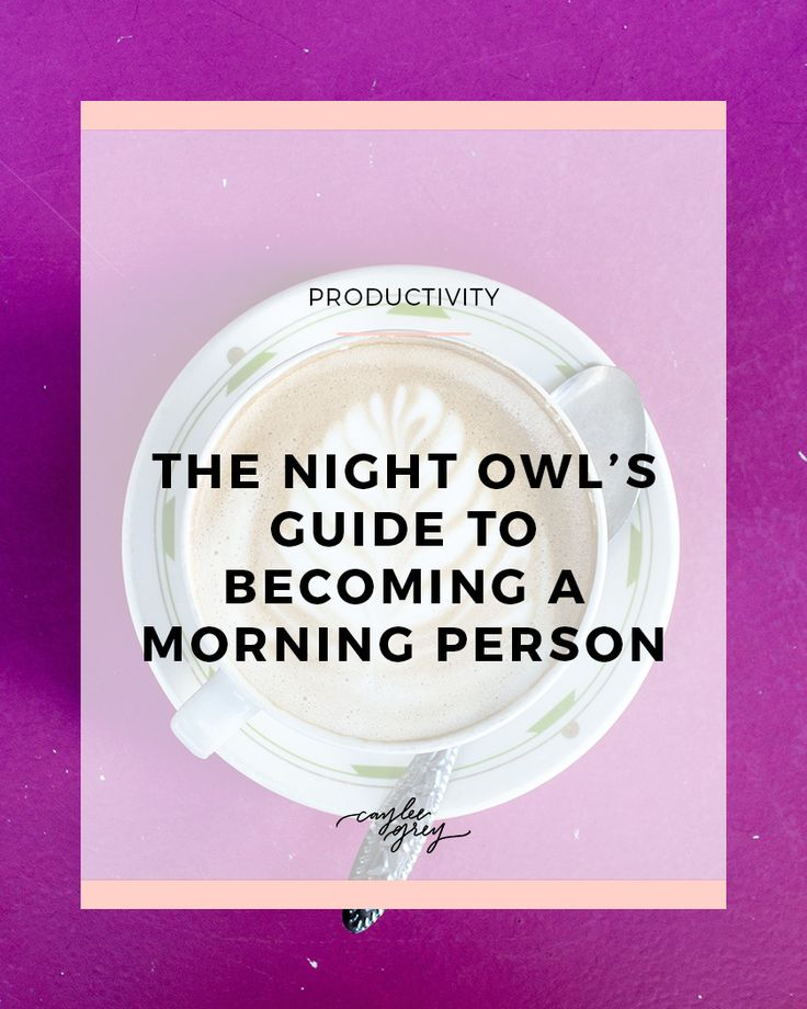 The Night Owl's Guide to Becoming a Morning Person