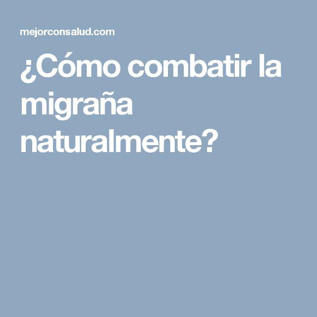 ¿Cómo combatir la migraña naturalmente?