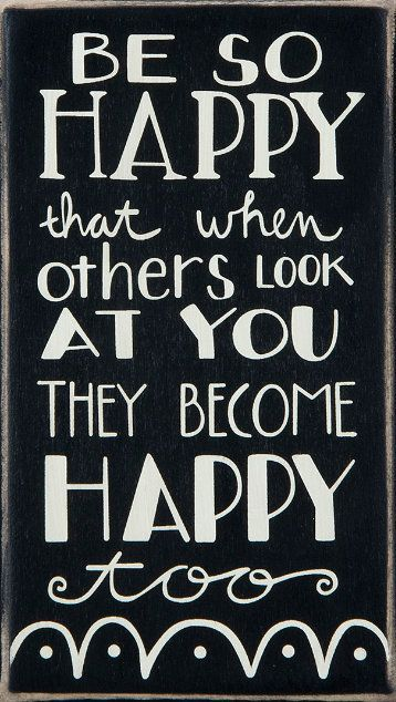 Be So Happy That When Others Look At You They Become Happy Too! ♥ #quote #wall #art: