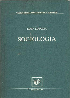 Socjologia, Luba Sołoma, Wyższa Szkoła Pedagogiczna w Olsztynie, 1991, http://www.antykwariat.nepo.pl/socjologia-luba-soloma-p-14201.html