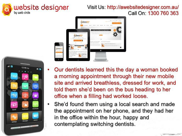 Our dentists learned this the day a woman booked a morning appointment through their new mobile site and arrived breathless, dressed for work,