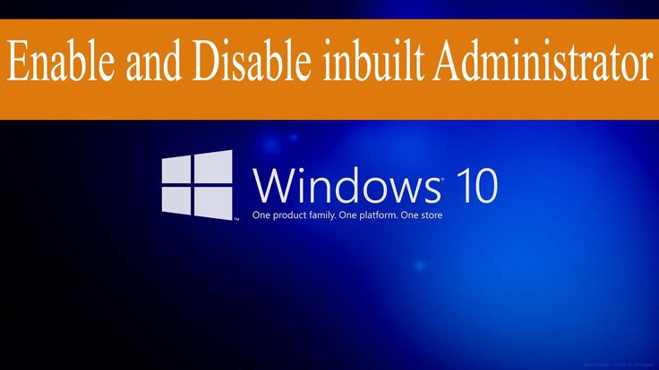 How to Enable and Disable inbuilt Administrator Account in Window 10