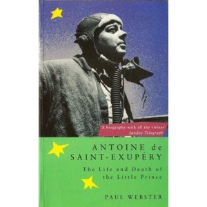 Antoine De St.Exupery: The Life and Death of the Little Prince by Webster, Paul