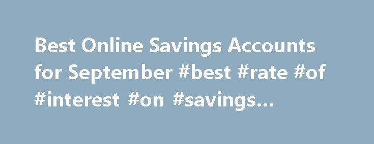 Best Online Savings Accounts for September #best #rate #of #interest #on #savings #account http://savings.nef2.com/best-online-savings-accounts-for-september-best-rate-of-interest-on-savings-account/  Best Online Savings Accounts for September This is my review of the SmartyPig Savings Account. I've added a new bank to my list of top high-yield online savings accounts. It's called SmartyPig. I know it doesn't sound like a bank, but it is. And they offer a very competitive interest rate…