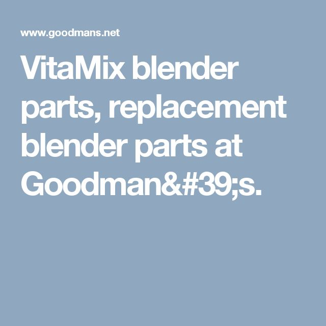 VitaMix blender parts, replacement blender parts at Goodman's.