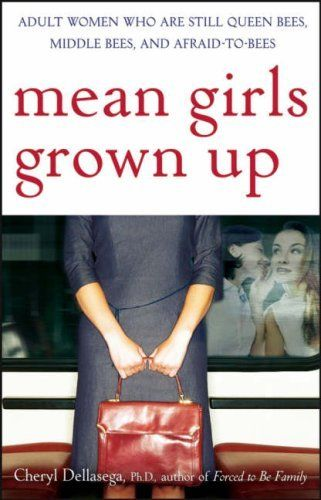 Mean Girls Grown Up: Adult Women Who Are Still Queen Bees... https://www.amazon.com/dp/B000SH32Z0/ref=cm_sw_r_pi_dp_WyyvxbA45C6QV