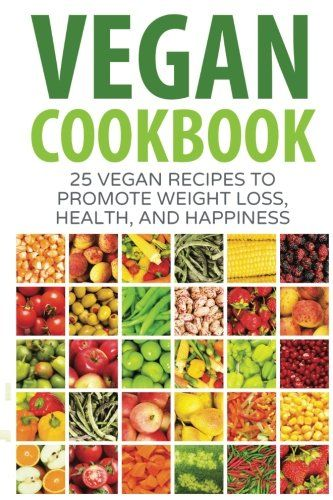 Vegan Cookbook 25 Vegan Recipes to Promote Weight Loss Health and Happiness Vegan Diet Vegan Meal Plans Healthy Easy for Beginners >>> See this great product. (Note:Amazon affiliate link)