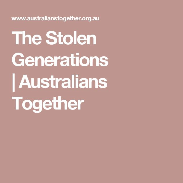 The Stolen Generations |Australians Together