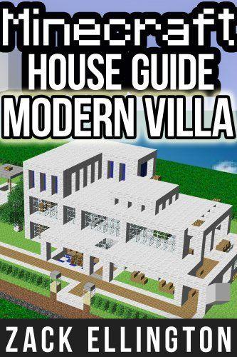 Minecraft House Guide: Modern Villa by Zack Ellington. $3.29. Author: Zack Ellington. 16 pages. Publisher: Ellington Marketing, LLC; 4 edition (March 24, 2012)