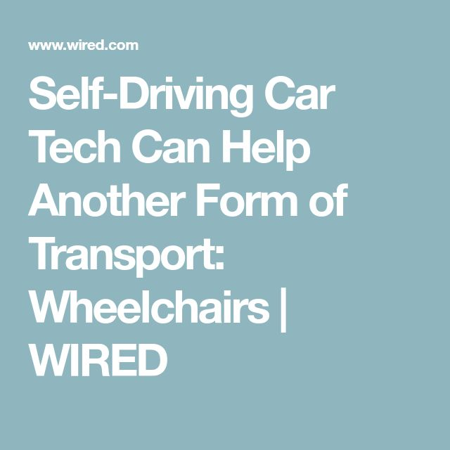Self-Driving Car Tech Can Help Another Form of Transport: Wheelchairs | WIRED