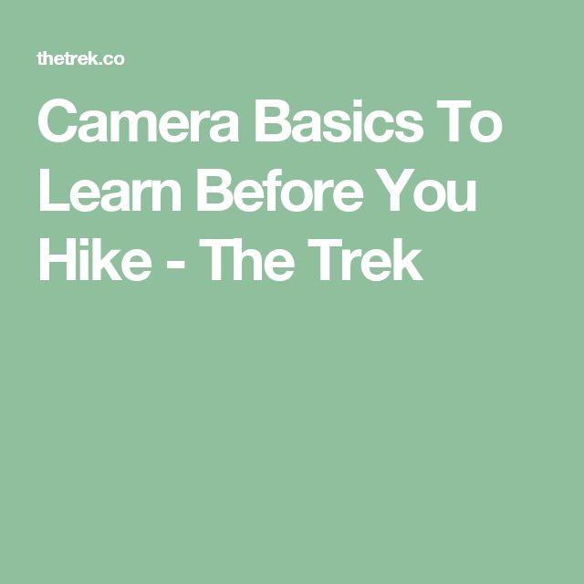 Camera Basics To Learn Before You Hike - The Trek