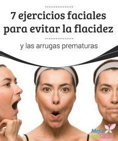 7 ejercicios faciales para evitar la flacidez y las arrugas prematuras   Te compartimos 7 ejercicios faciales para evitar la flacidez y disminuir las arrugas prematuras. ¡No dejes de practicarlos en casa!