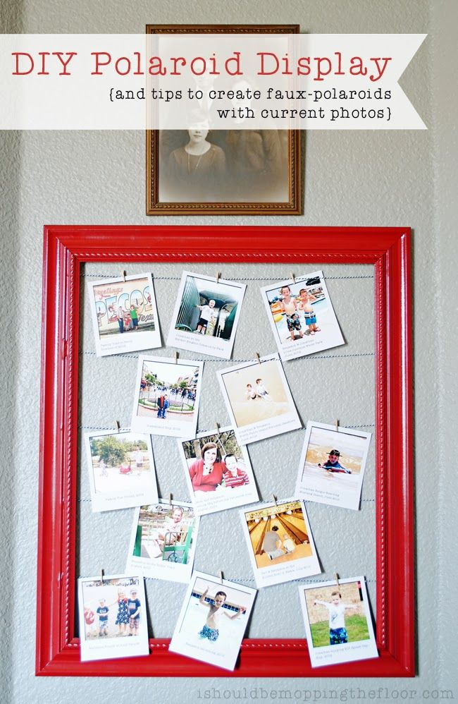 """DIY Polaroid Display   Tips for creating your own """"FAUX-laroids"""" with current photos."""