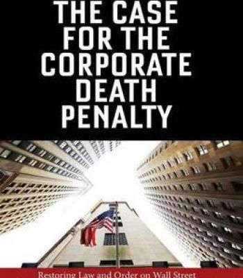 The Case For The Corporate Death Penalty: Restoring Law And Order On Wall Street PDF
