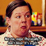 """""""Not me, nope. Physically, I don't bloat. It's a gift.""""  Favorite part. I love Melissa McCarthy!!!!"""