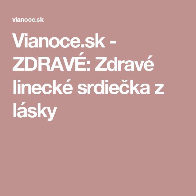 Vianoce.sk - ZDRAVÉ: Zdravé linecké srdiečka z lásky