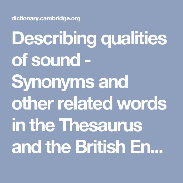 Describing qualities of sound - Synonyms and other related words in the Thesaurus and the British English Dictionary - Cambridge Dictionary (US)