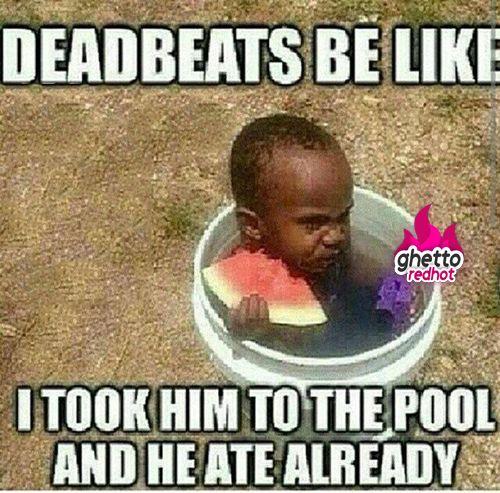 Deadbeats be like