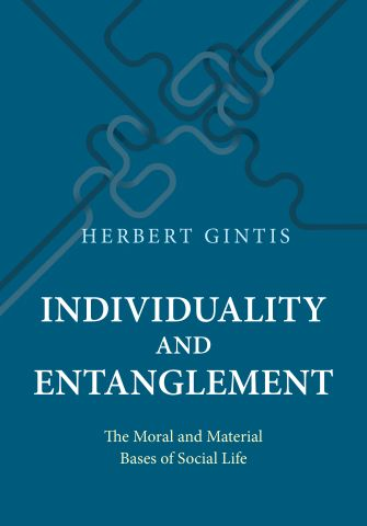 Individuality and entanglement : the moral and material bases of social life / Herbert Gintis