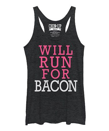 Another great find on #zulily! Heather Black 'Will Run for Bacon' Racerback Tank #zulilyfinds