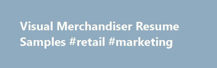 Visual Merchandiser Resume Samples #retail #marketing   - product merchandiser sample resume