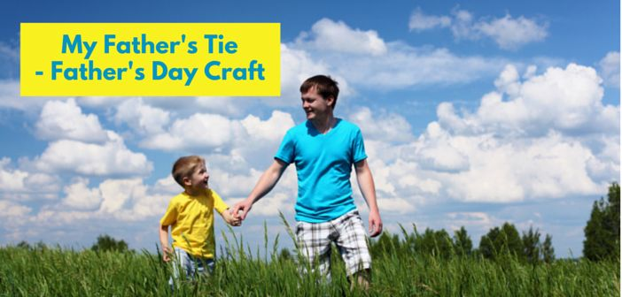 Remember the important role that our earthly father's play in our lives with this Father's Day Craft: My Father's Tie.
