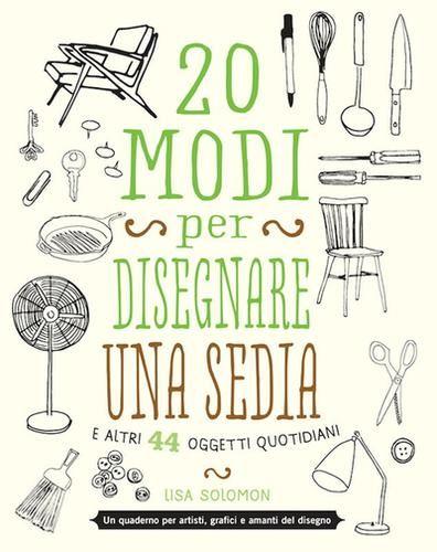 #20 modi per disegnare una sedia e altri 44 edizione Logos  ad Euro 8.50 in #Logos #Casa hobby e tempo libero
