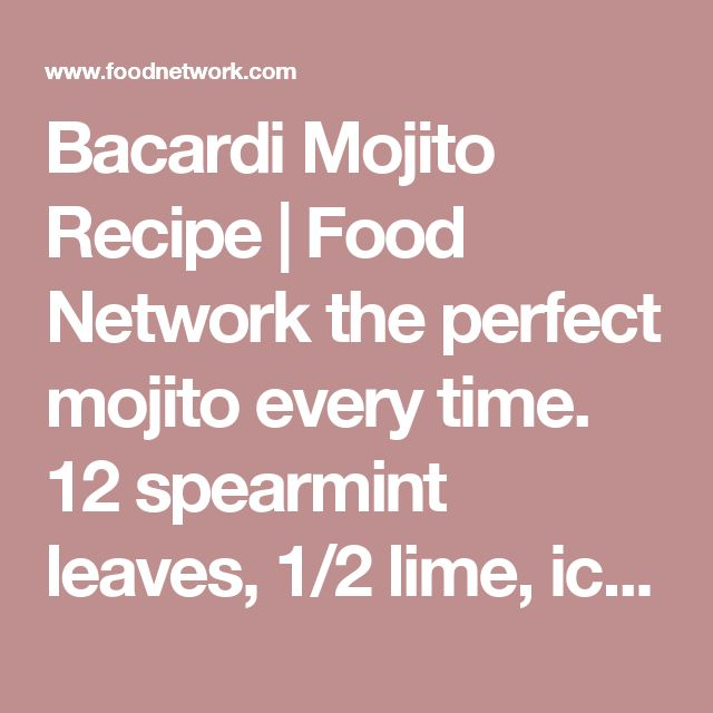 Bacardi Mojito Recipe | Food Network the perfect mojito every time. 12 spearmint leaves, 1/2 lime, ice, 1 T simple syrup, 1 1/2 oz rum, and 7up.
