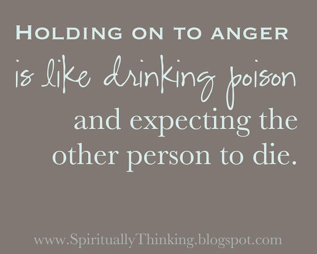 One of my FAVORITE quotes.  I first heard it from a medicine man.  I will never forget it either.  For as a women who tends to hold onto anger, its a blessing to be able to remind myself that it is hurting no one else but ME!  Be the person who loves yourself enough TODAY to let the anger GO!