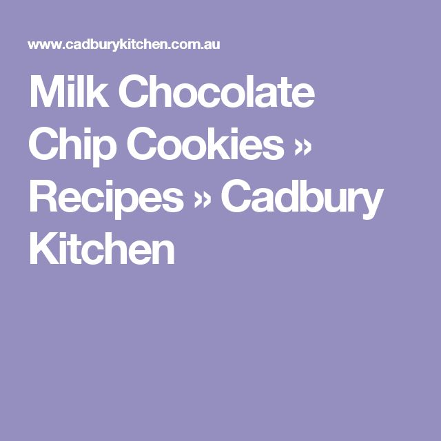 Milk Chocolate Chip Cookies » Recipes » Cadbury Kitchen