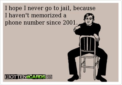 Rottenecards - I hope I never go to jail, because  I haven't memorized a  phone number since 2001.
