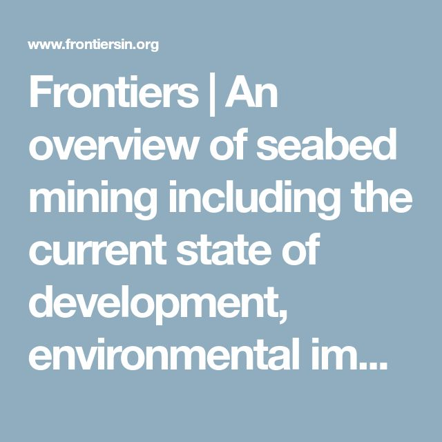 Frontiers | An overview of seabed mining including the current state of development, environmental impacts and knowledge gaps. | Marine Science