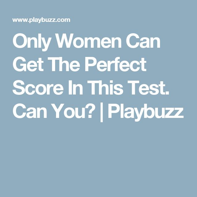Only Women Can Get The Perfect Score In This Test. Can You?   Playbuzz