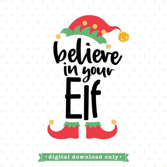 Funny Christmas Svg Believe In Your Elf Svg File Elf Svg File Svg Christmas Elf Svg Design Christmas Png Elf Png Elf Shirt Svg Dxf In 2020 Christmas Svg Christmas Humor