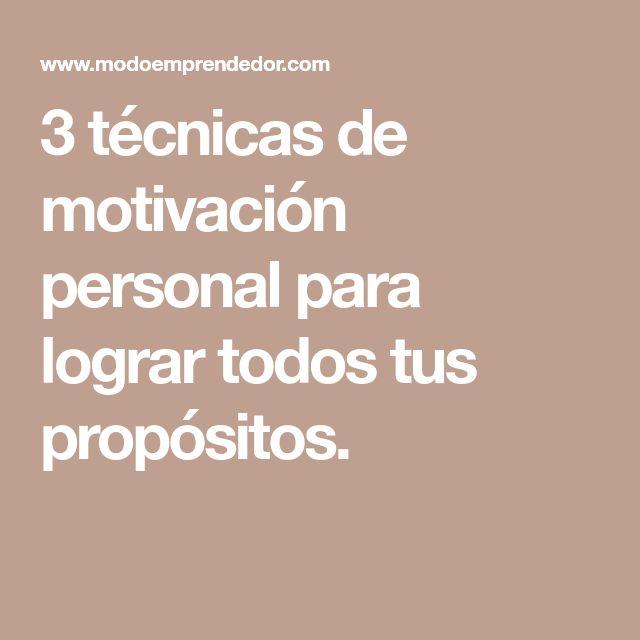 3 técnicas de motivación personal para lograr todos tus propósitos.