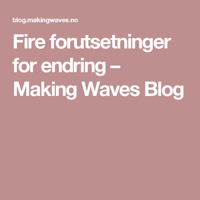 Fire forutsetninger for endring – Making Waves Blog