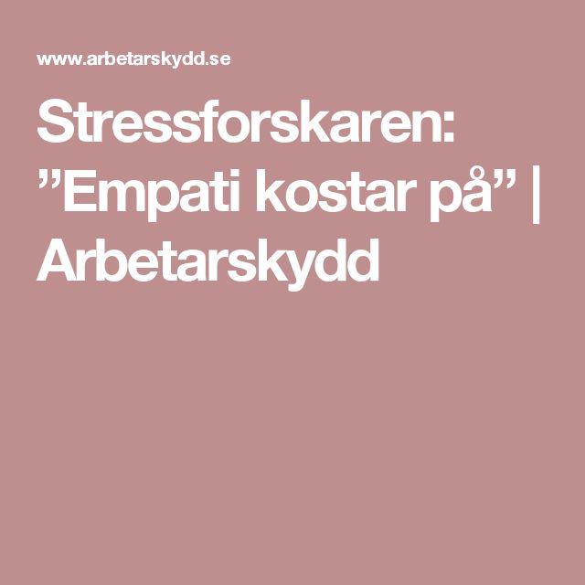 "Stressforskaren: ""Empati kostar på"" | Arbetarskydd"